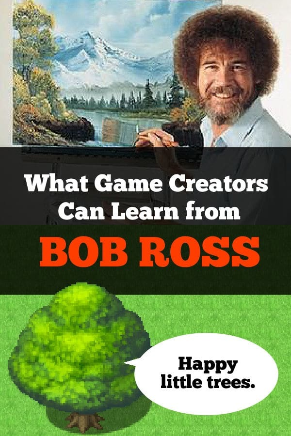 What Game Creators can learn from Bob Ross